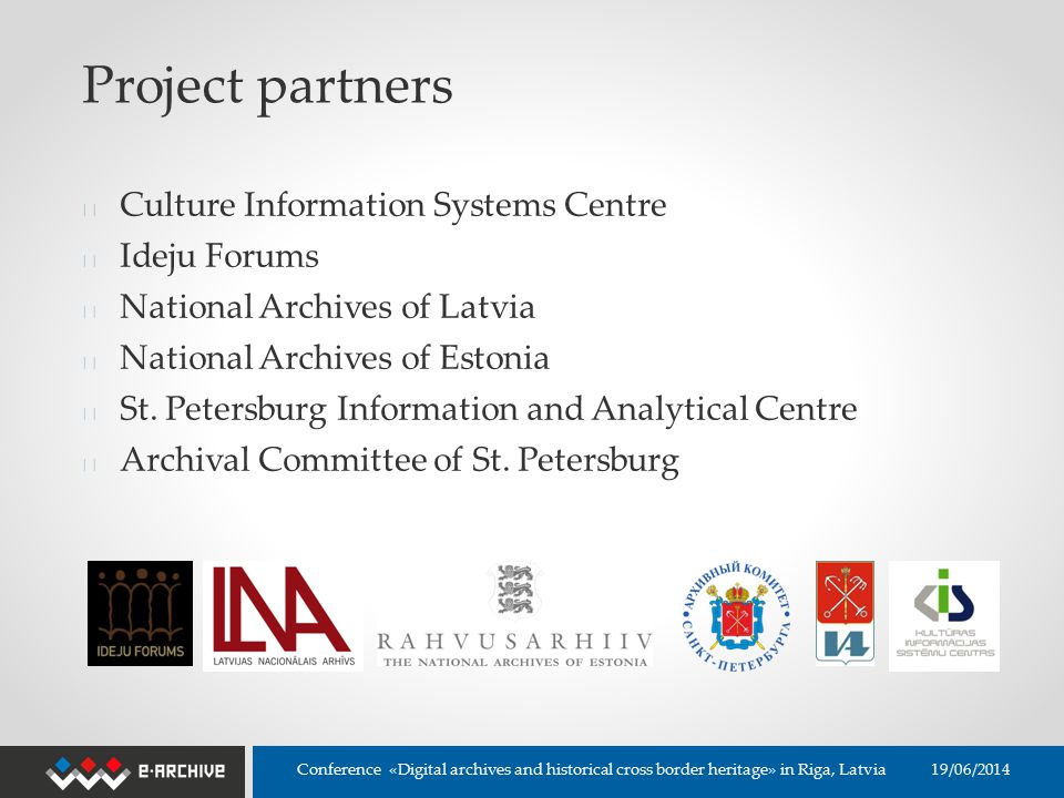 Project partners ◆ Culture Information Systems Centre ◆ Ideju Forums ◆ National Archives of Latvia ◆ National Archives of Estonia ◆ St.