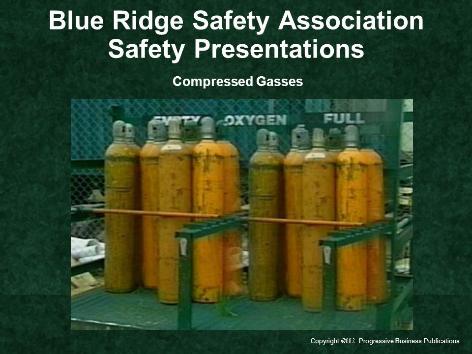 Copyright  Progressive Business Publications Blue Ridge Safety Association Safety Presentations Compressed Gasses