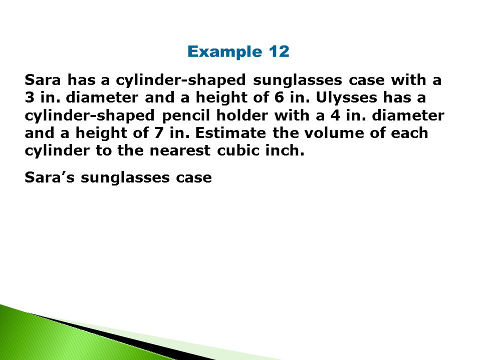 Example 12 Sara has a cylinder-shaped sunglasses case with a 3 in.