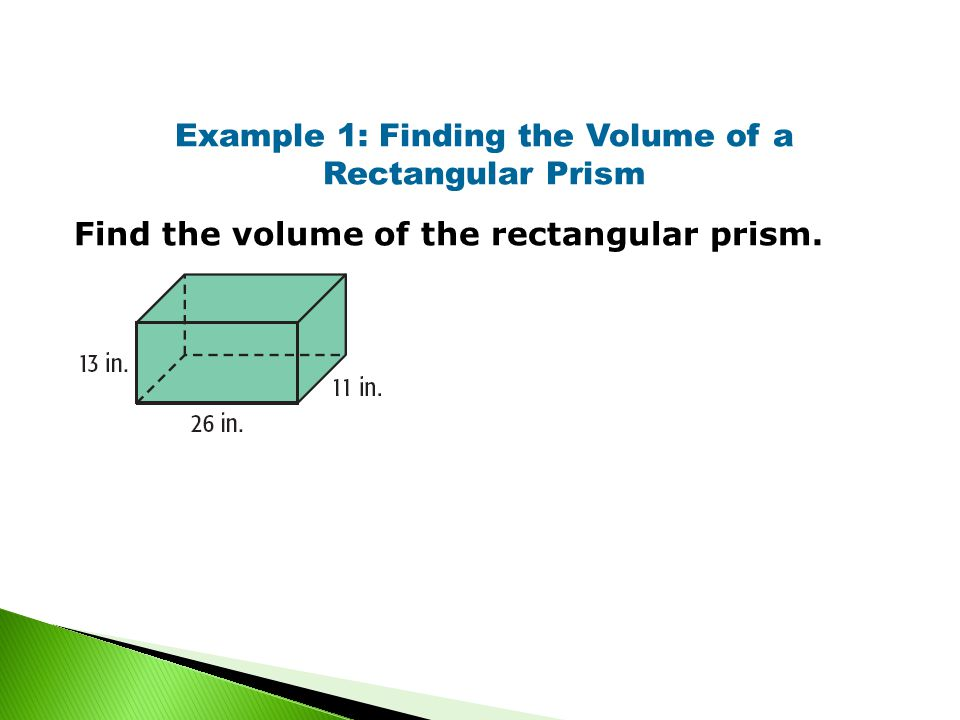 Example 1: Finding the Volume of a Rectangular Prism Find the volume of the rectangular prism.