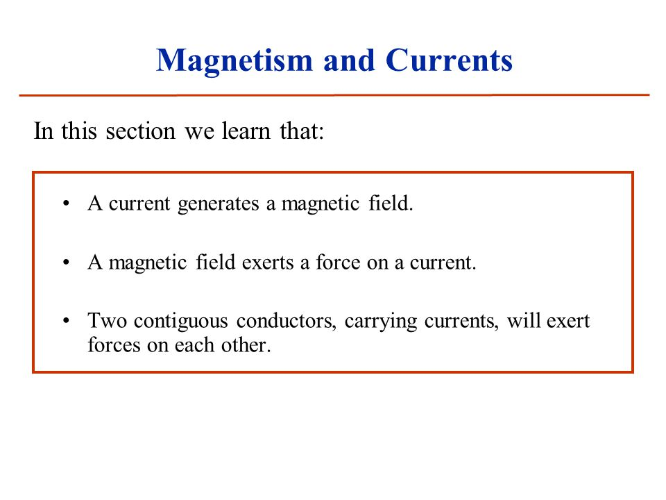 A current generates a magnetic field. A magnetic field exerts a force on a current.