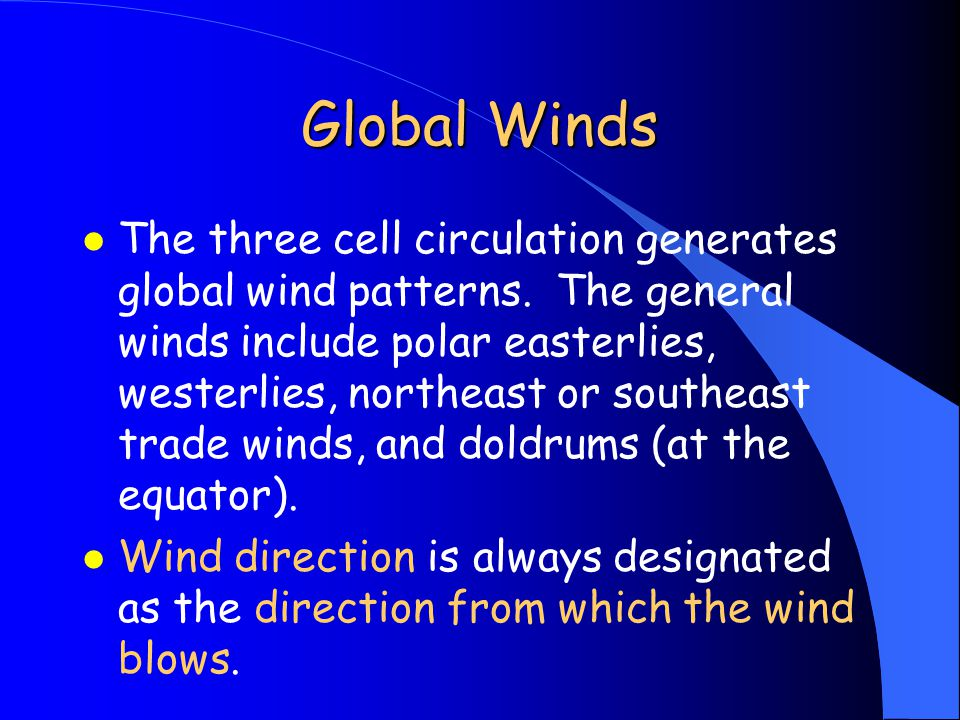 Global Winds l The three cell circulation generates global wind patterns.