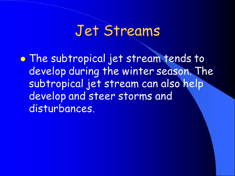Jet Streams l The subtropical jet stream tends to develop during the winter season.