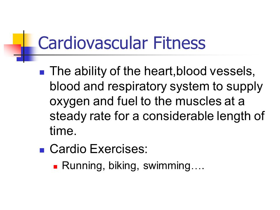 Cardiovascular Fitness The ability of the heart,blood vessels, blood and respiratory system to supply oxygen and fuel to the muscles at a steady rate for a considerable length of time.