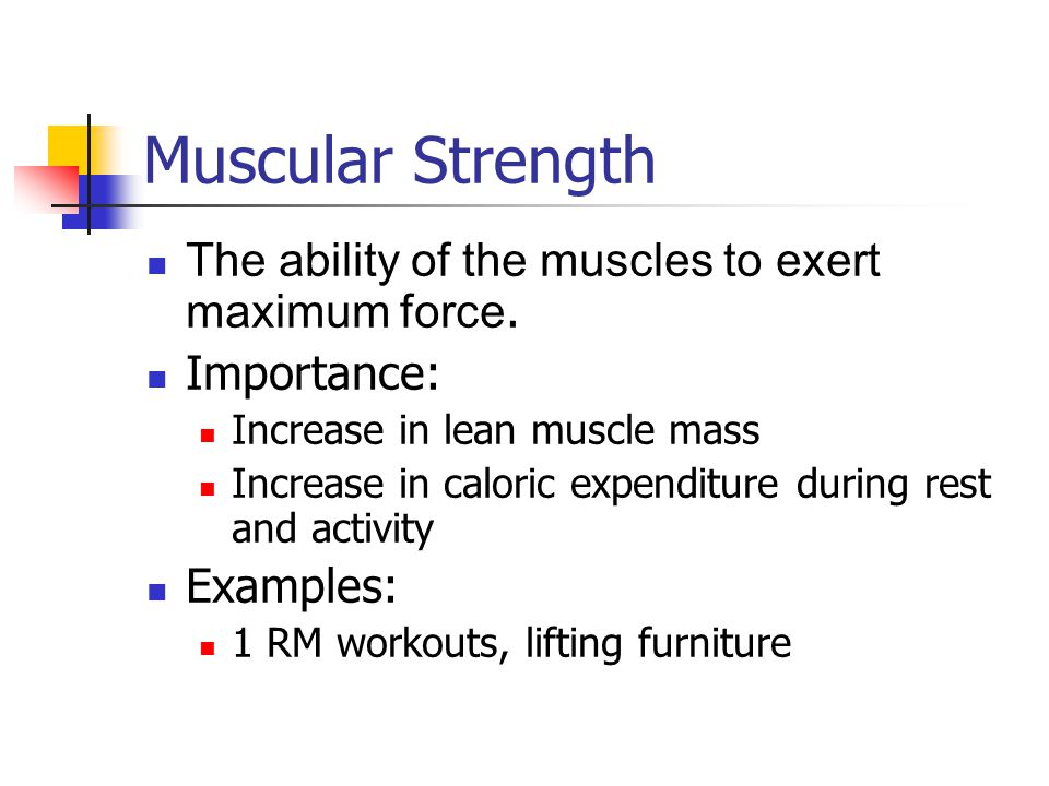 Muscular Strength The ability of the muscles to exert maximum force.