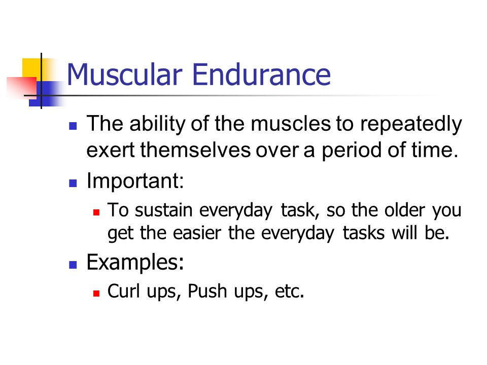 Muscular Endurance The ability of the muscles to repeatedly exert themselves over a period of time.