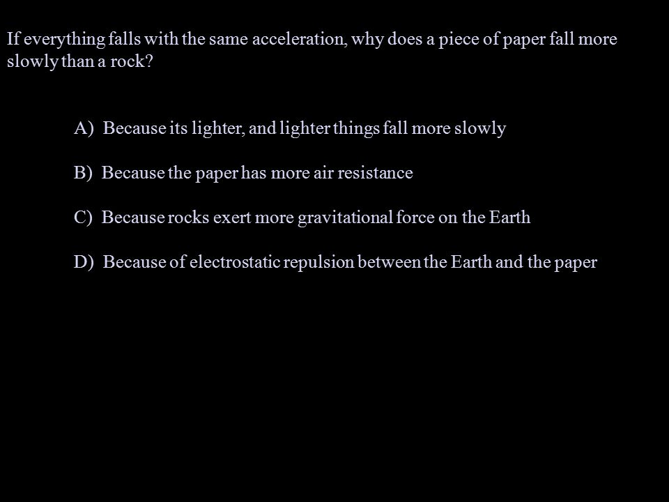 If everything falls with the same acceleration, why does a piece of paper fall more slowly than a rock.