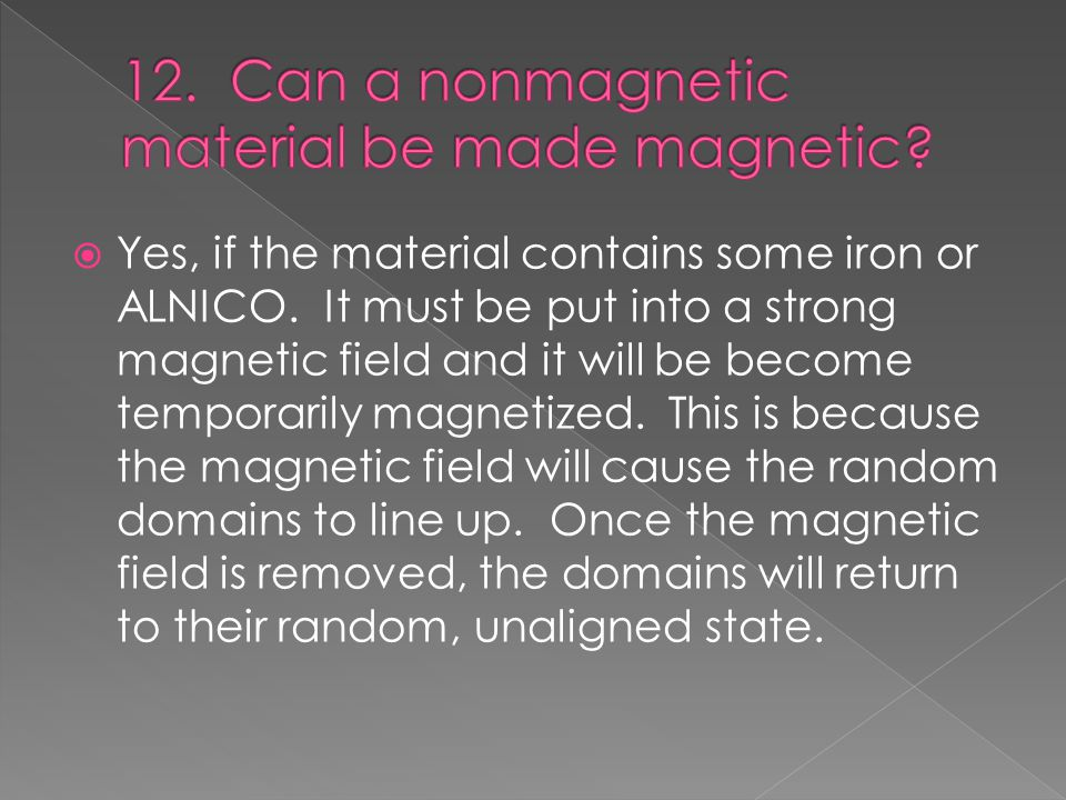  Yes, if the material contains some iron or ALNICO.