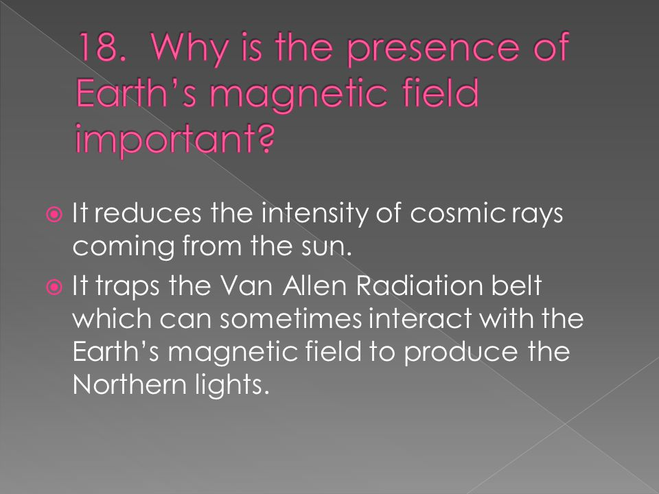  It reduces the intensity of cosmic rays coming from the sun.