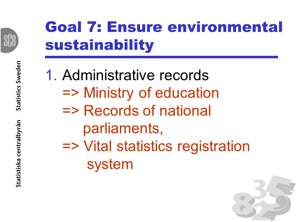 Goal 7: Ensure environmental sustainability 1.Administrative records => Ministry of education => Records of national parliaments, => Vital statistics registration system