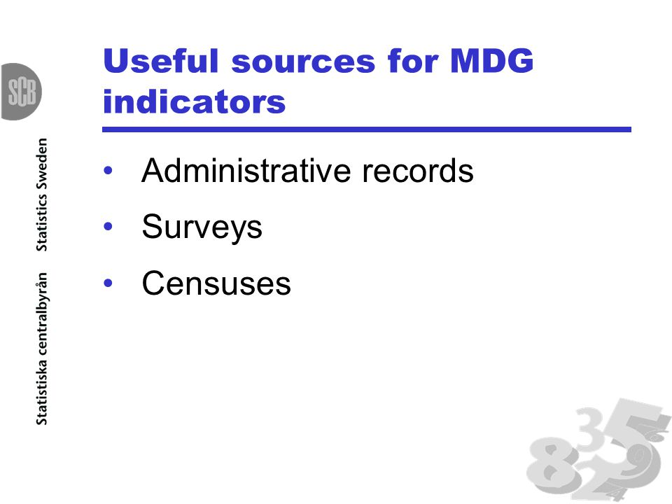Useful sources for MDG indicators Administrative records Surveys Censuses