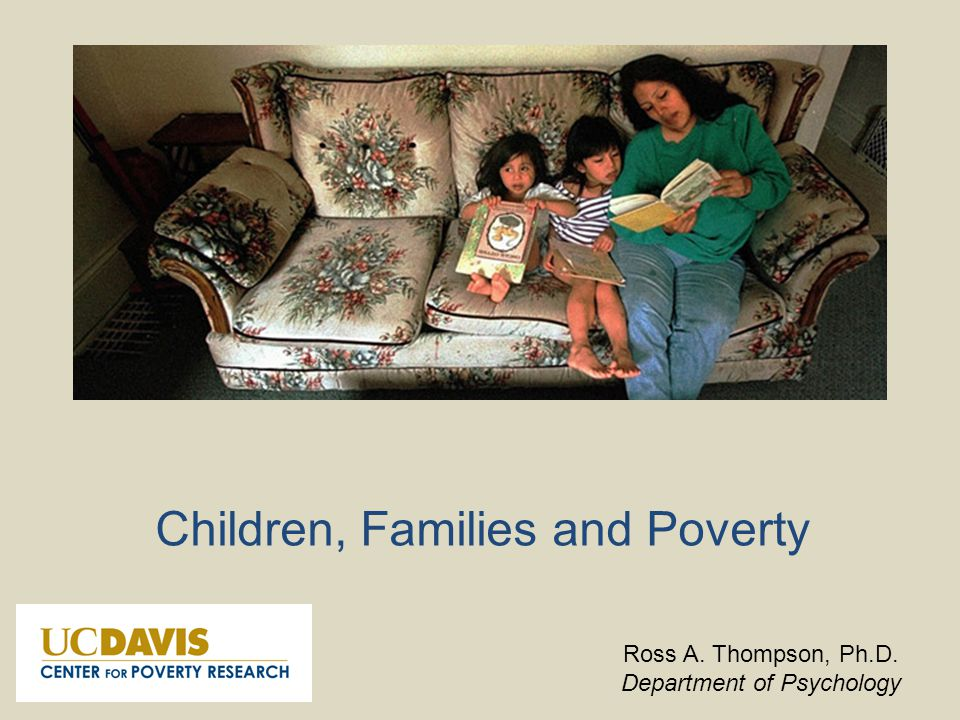 Children, Families and Poverty Ross A. Thompson, Ph.D. Department of Psychology