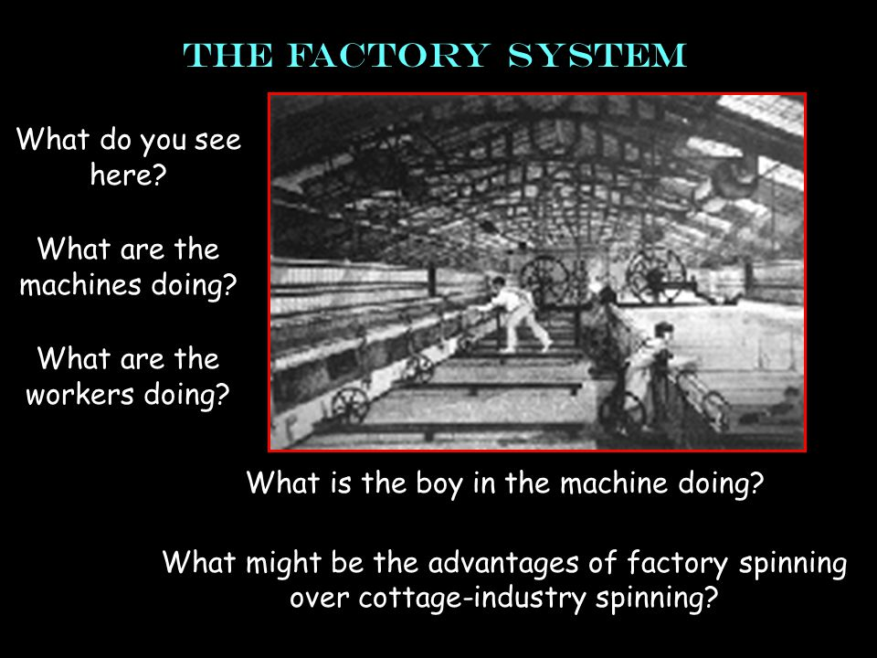 The Factory System What do you see here. What are the machines doing.