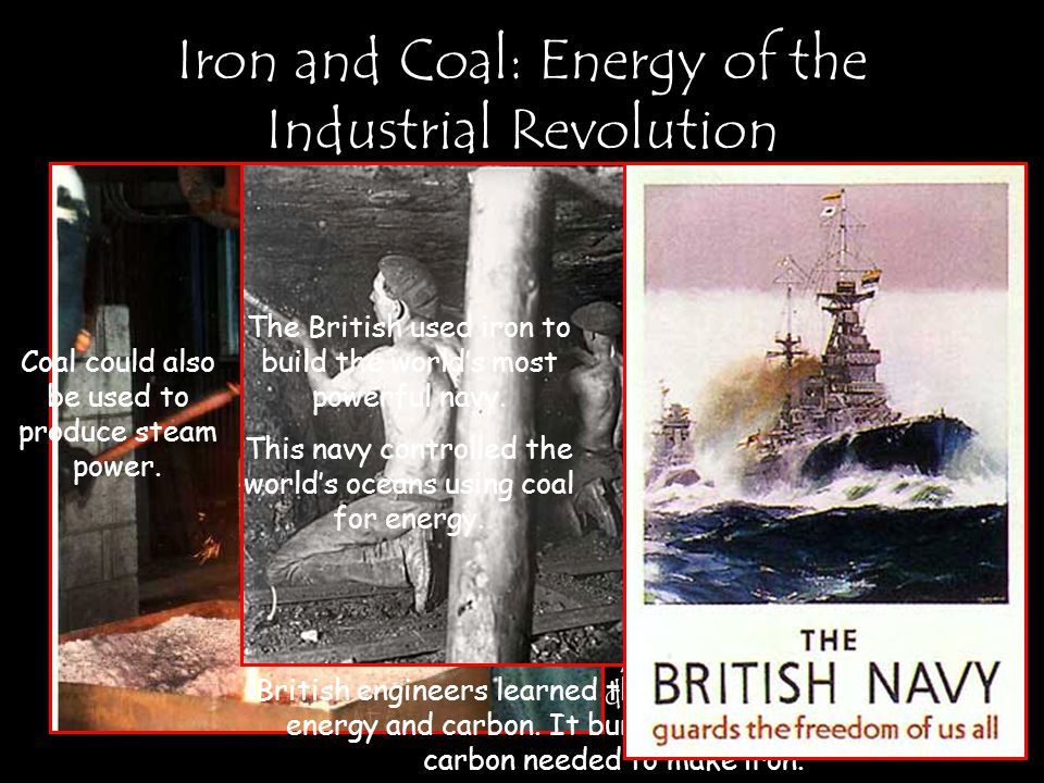Iron and Coal: Energy of the Industrial Revolution many workers die because of dangerous machinery British engineers learned that coal could be used for energy and carbon.