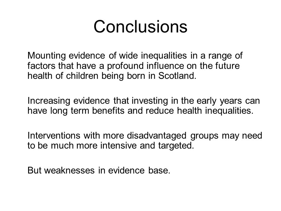 Conclusions Mounting evidence of wide inequalities in a range of factors that have a profound influence on the future health of children being born in Scotland.