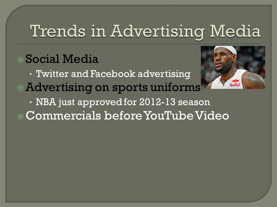  Social Media Twitter and Facebook advertising  Advertising on sports uniforms NBA just approved for season  Commercials before YouTube Video