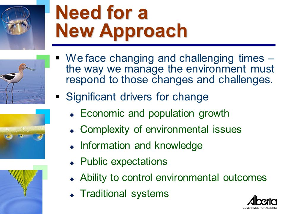 Need for a New Approach  We face changing and challenging times – the way we manage the environment must respond to those changes and challenges.