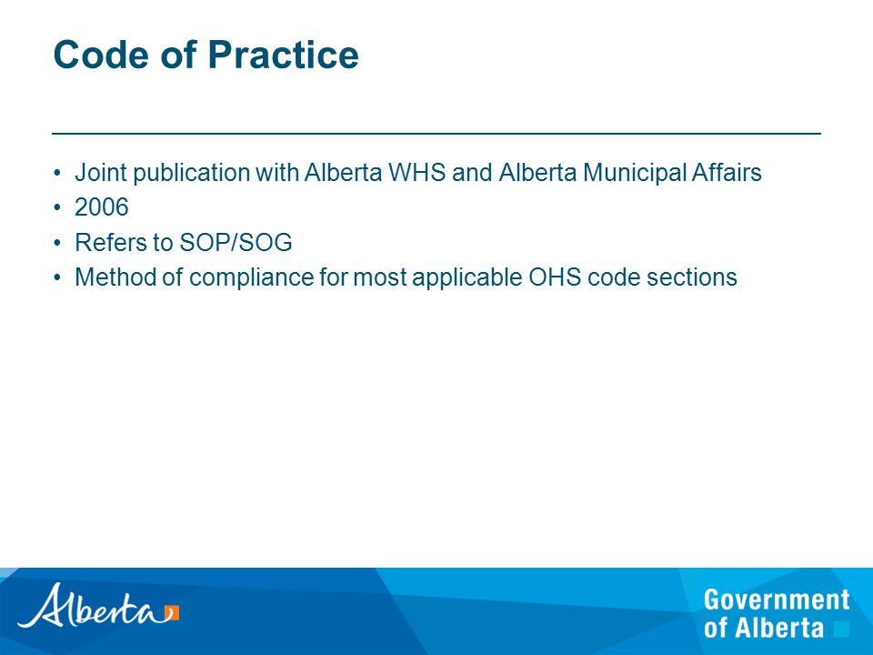 Joint publication with Alberta WHS and Alberta Municipal Affairs 2006 Refers to SOP/SOG Method of compliance for most applicable OHS code sections