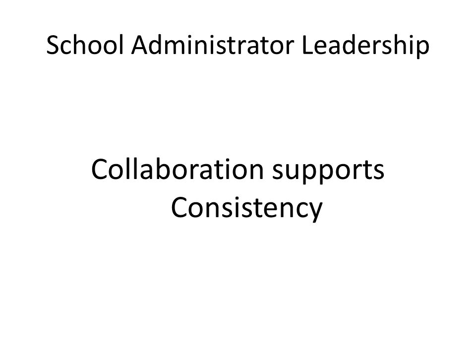 School Administrator Leadership Collaboration supports Consistency