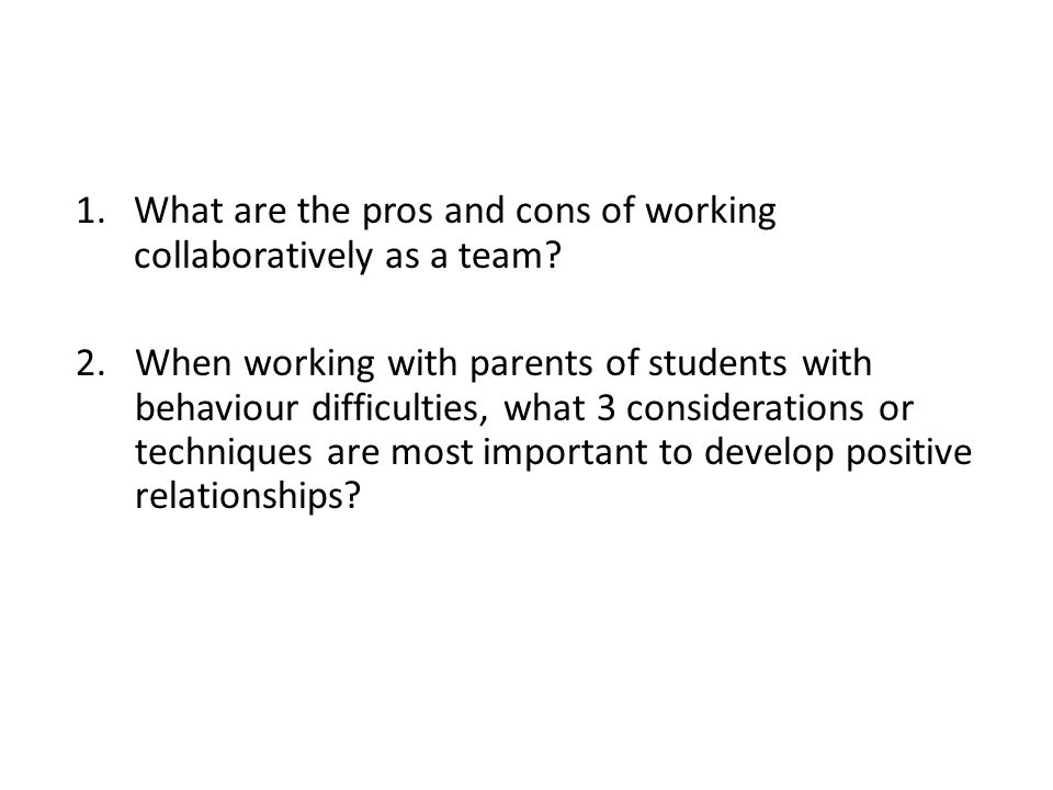 1.What are the pros and cons of working collaboratively as a team.