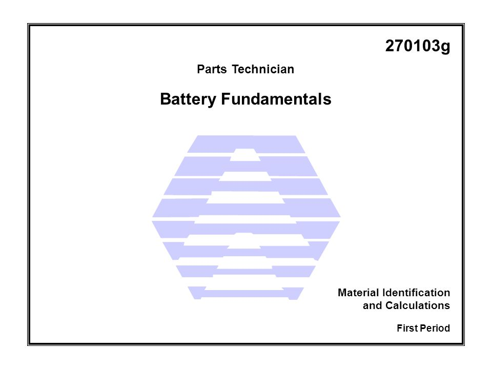 Parts Technician First Period Material Identification and Calculations g Battery Fundamentals