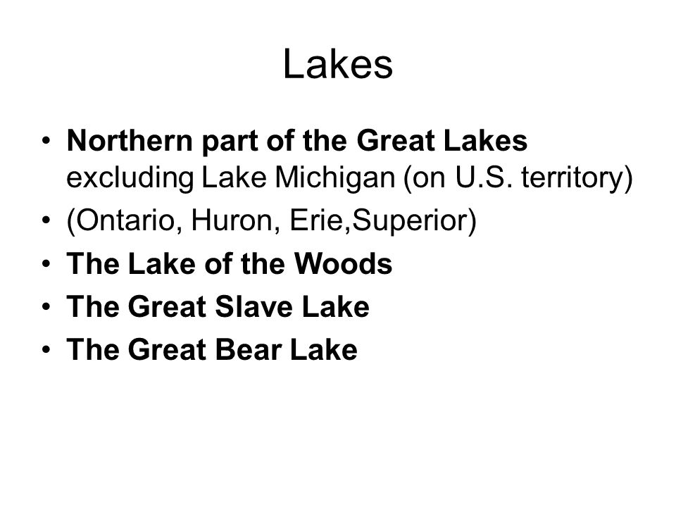 Lakes Northern part of the Great Lakes excluding Lake Michigan (on U.S.