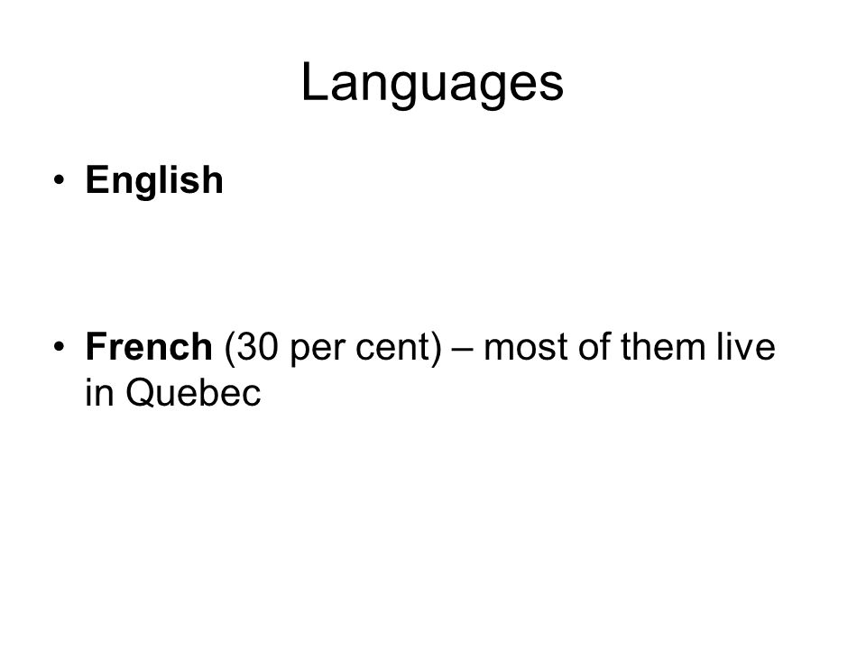 Languages English French (30 per cent) – most of them live in Quebec