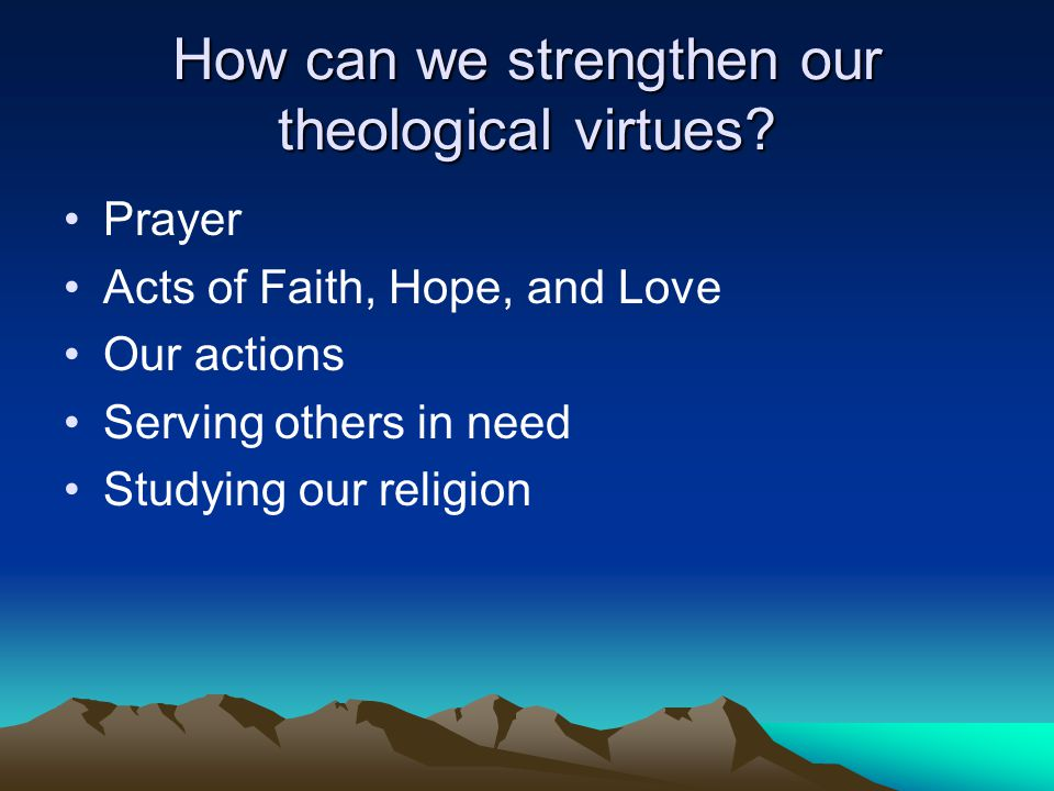 How can we strengthen our theological virtues.