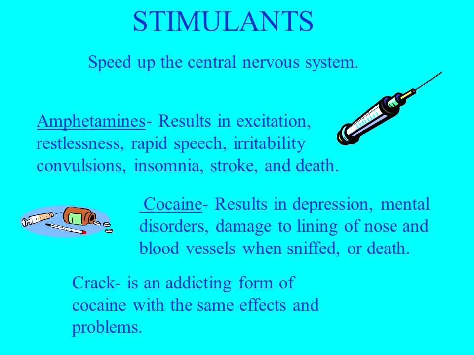Amphetamines- Results in excitation, restlessness, rapid speech, irritability convulsions, insomnia, stroke, and death.