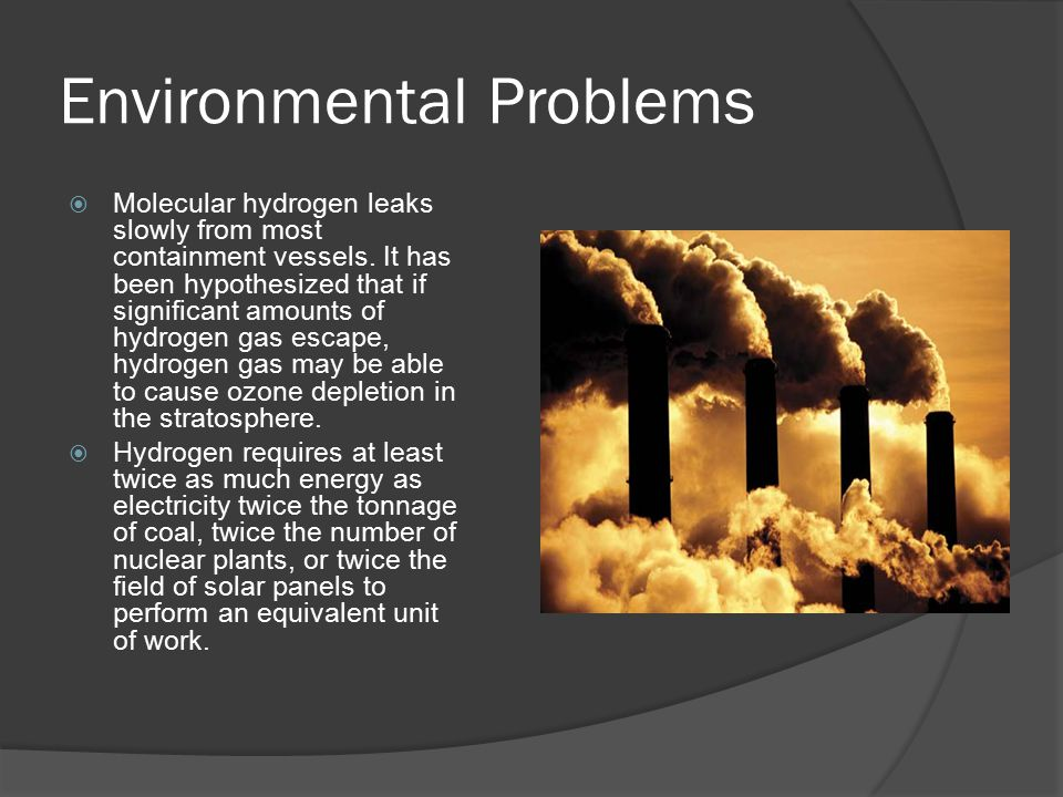 Environmental Problems  Molecular hydrogen leaks slowly from most containment vessels.