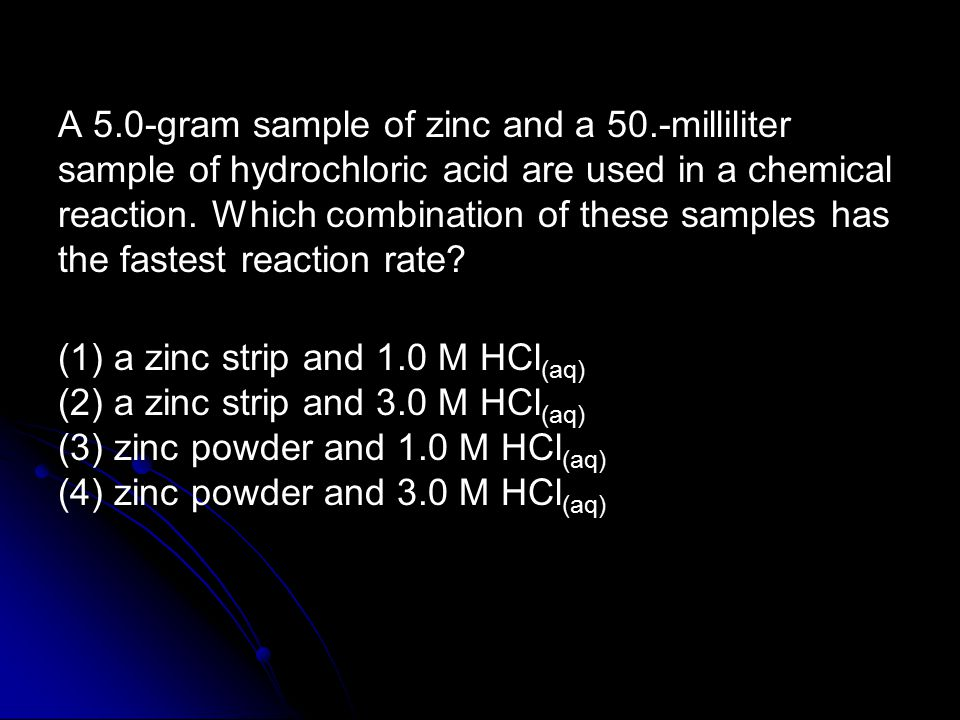 A 5.0-gram sample of zinc and a 50.-milliliter sample of hydrochloric acid are used in a chemical reaction.