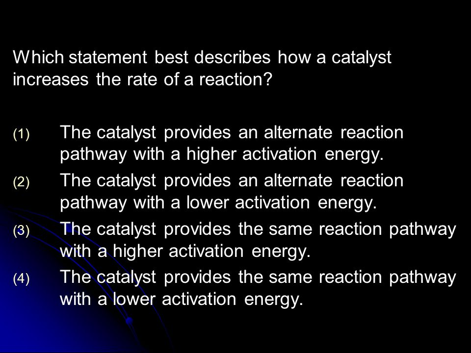 Which statement best describes how a catalyst increases the rate of a reaction.