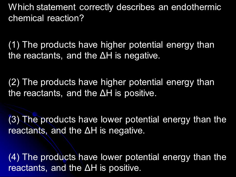 Which statement correctly describes an endothermic chemical reaction.