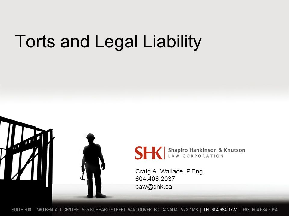 Torts and Legal Liability Craig A. Wallace, P.Eng