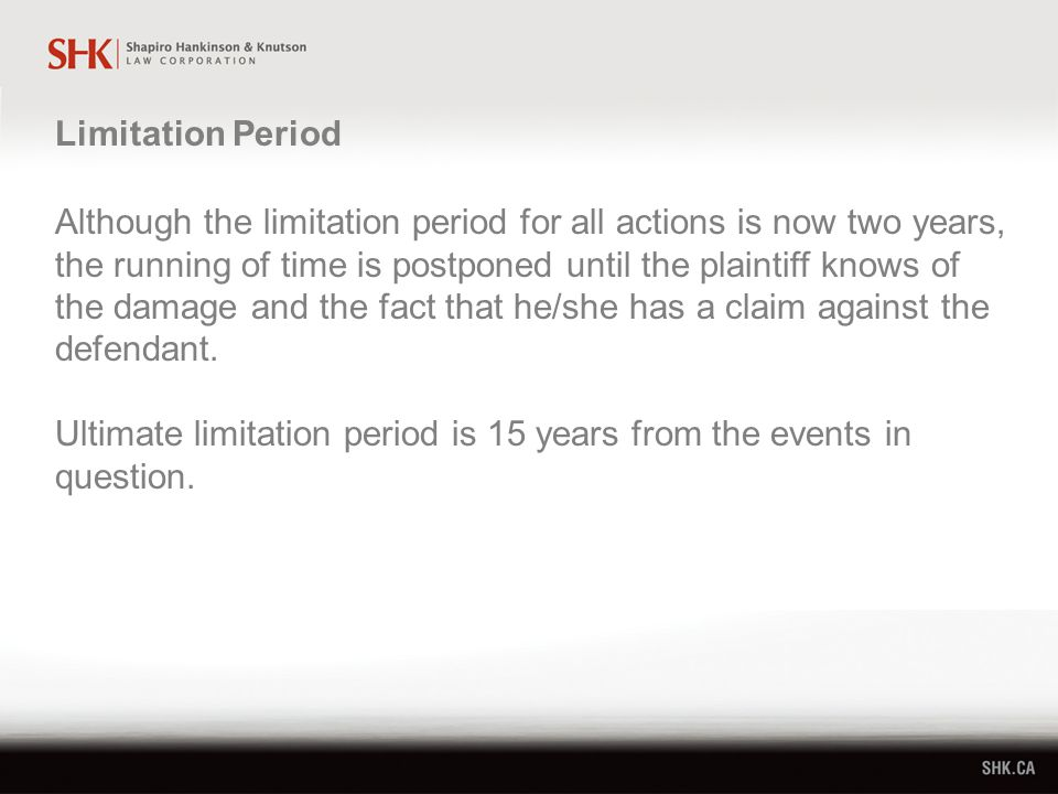 Although the limitation period for all actions is now two years, the running of time is postponed until the plaintiff knows of the damage and the fact that he/she has a claim against the defendant.