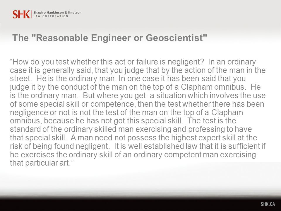 The Reasonable Engineer or Geoscientist How do you test whether this act or failure is negligent.