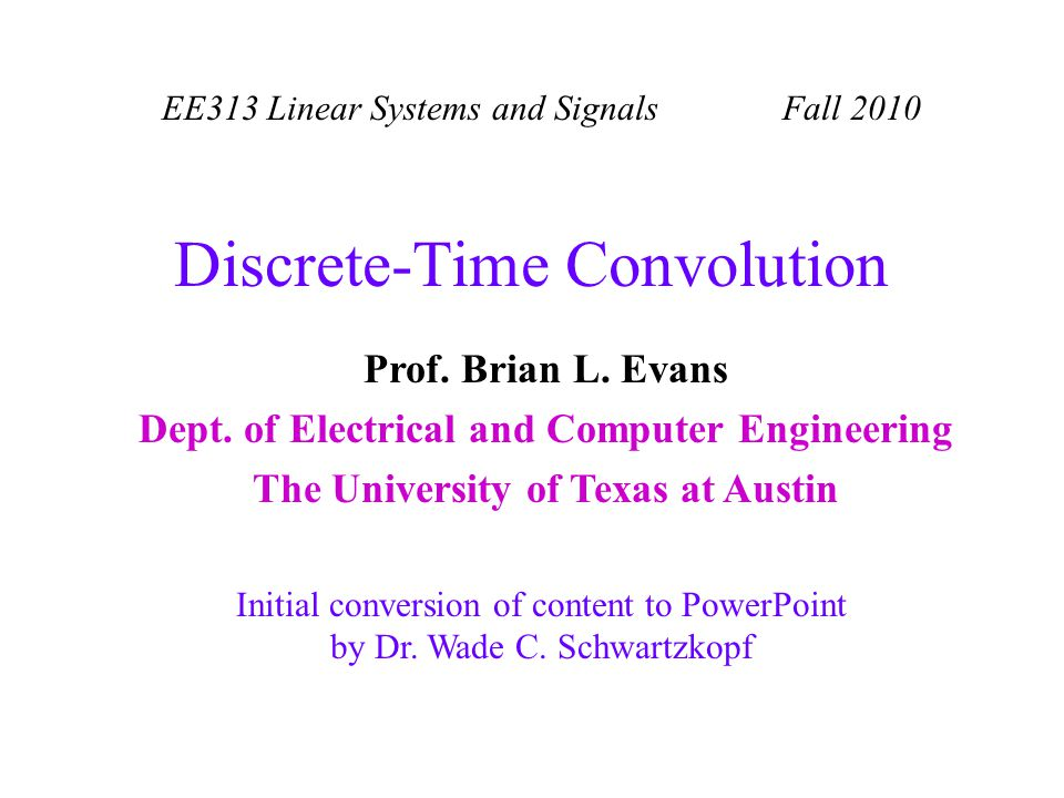 EE313 Linear Systems and Signals Fall 2010 Initial conversion of content to PowerPoint by Dr.