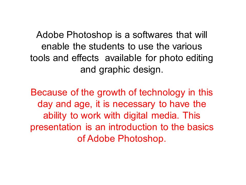 Adobe Photoshop is a softwares that will enable the students to use the various tools and effects available for photo editing and graphic design.