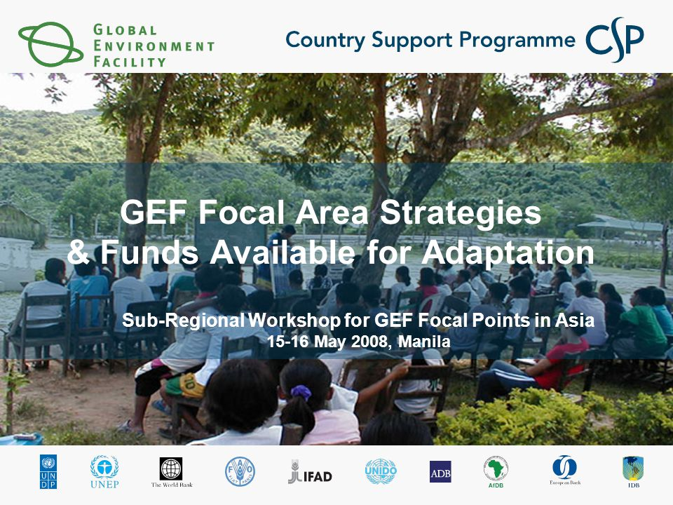 GEF Focal Area Strategies & Funds Available for Adaptation Sub-Regional Workshop for GEF Focal Points in Asia May 2008, Manila