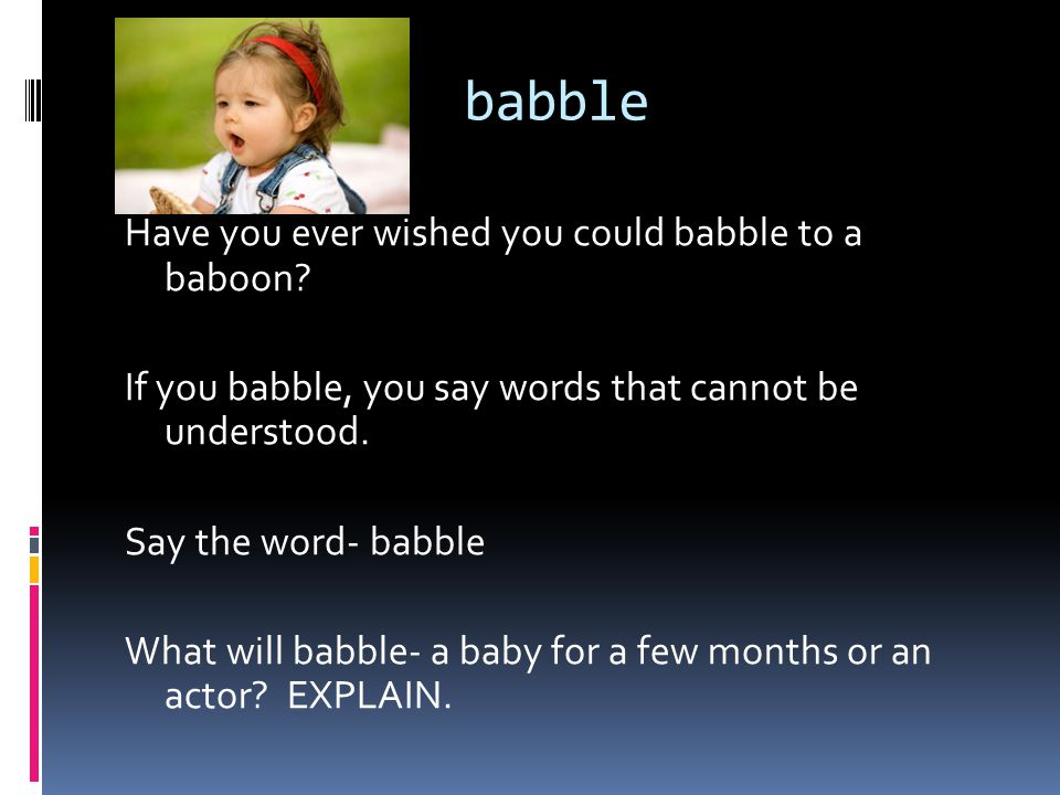 babble Have you ever wished you could babble to a baboon.