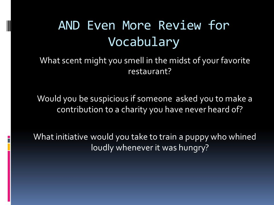 AND Even More Review for Vocabulary What scent might you smell in the midst of your favorite restaurant.