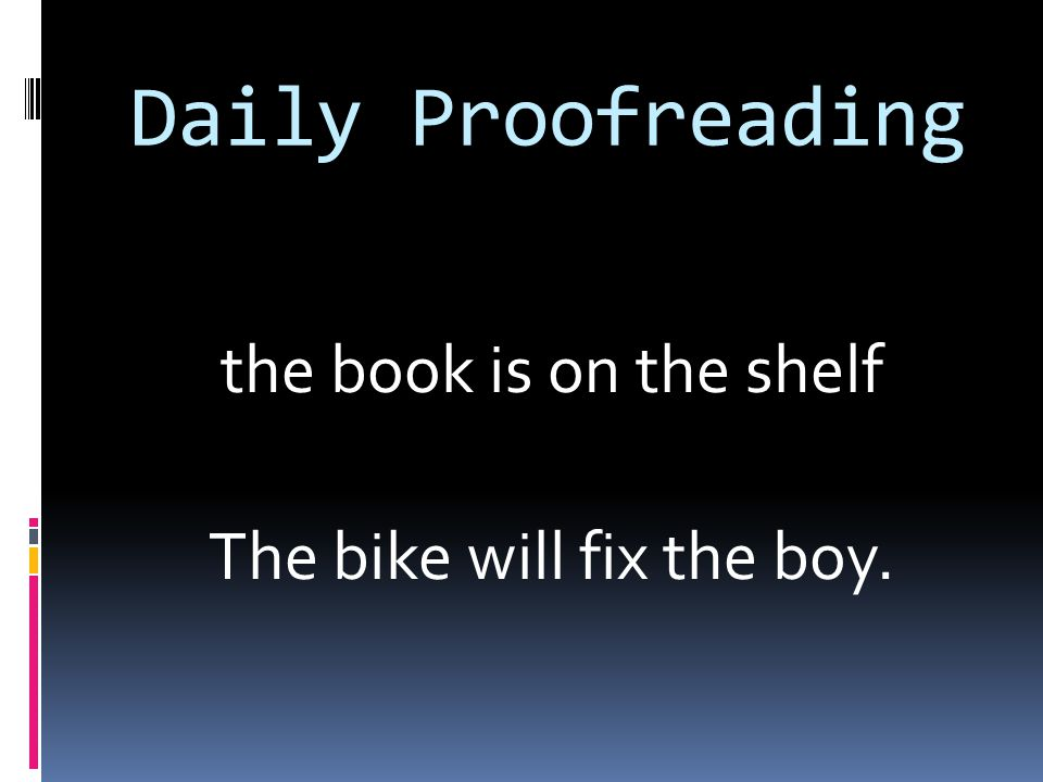 Daily Proofreading the book is on the shelf The bike will fix the boy.