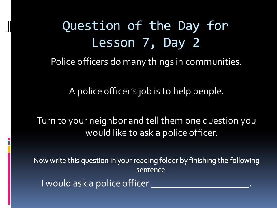 Question of the Day for Lesson 7, Day 2 Police officers do many things in communities.