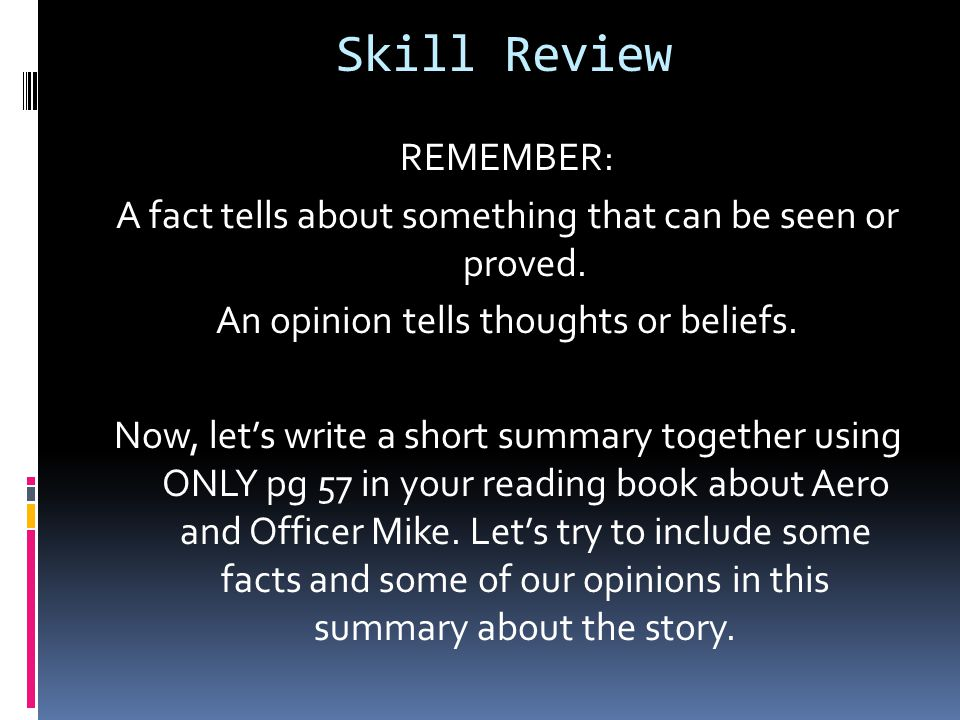 Skill Review REMEMBER: A fact tells about something that can be seen or proved.