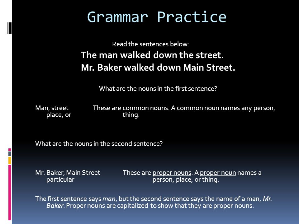 Grammar Practice Read the sentences below: The man walked down the street.
