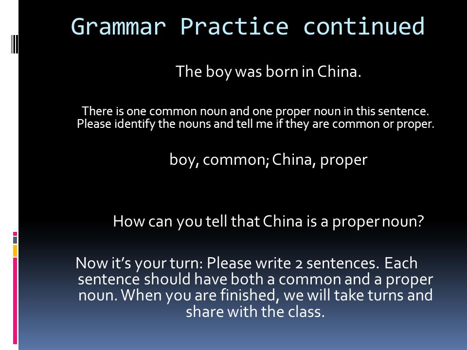 Grammar Practice continued The boy was born in China.