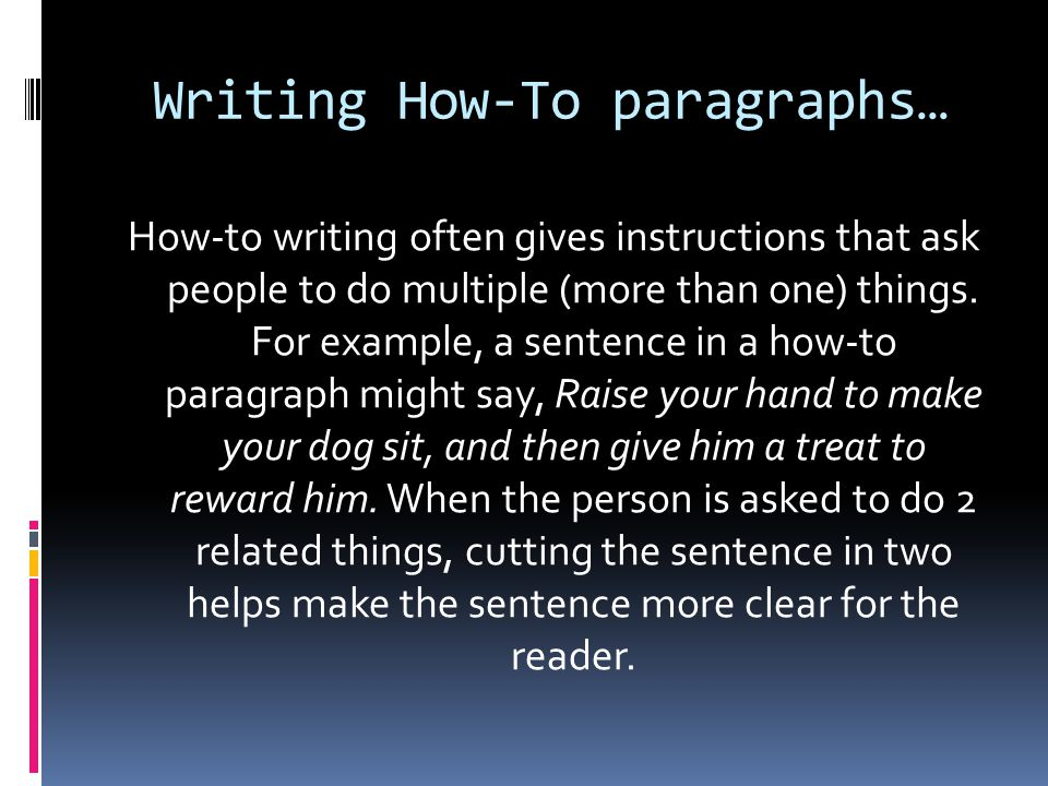 Writing How-To paragraphs… How-to writing often gives instructions that ask people to do multiple (more than one) things.