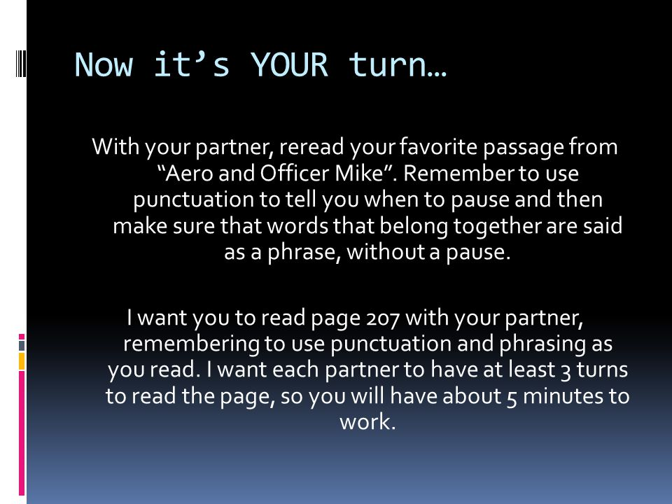 Now it's YOUR turn… With your partner, reread your favorite passage from Aero and Officer Mike .