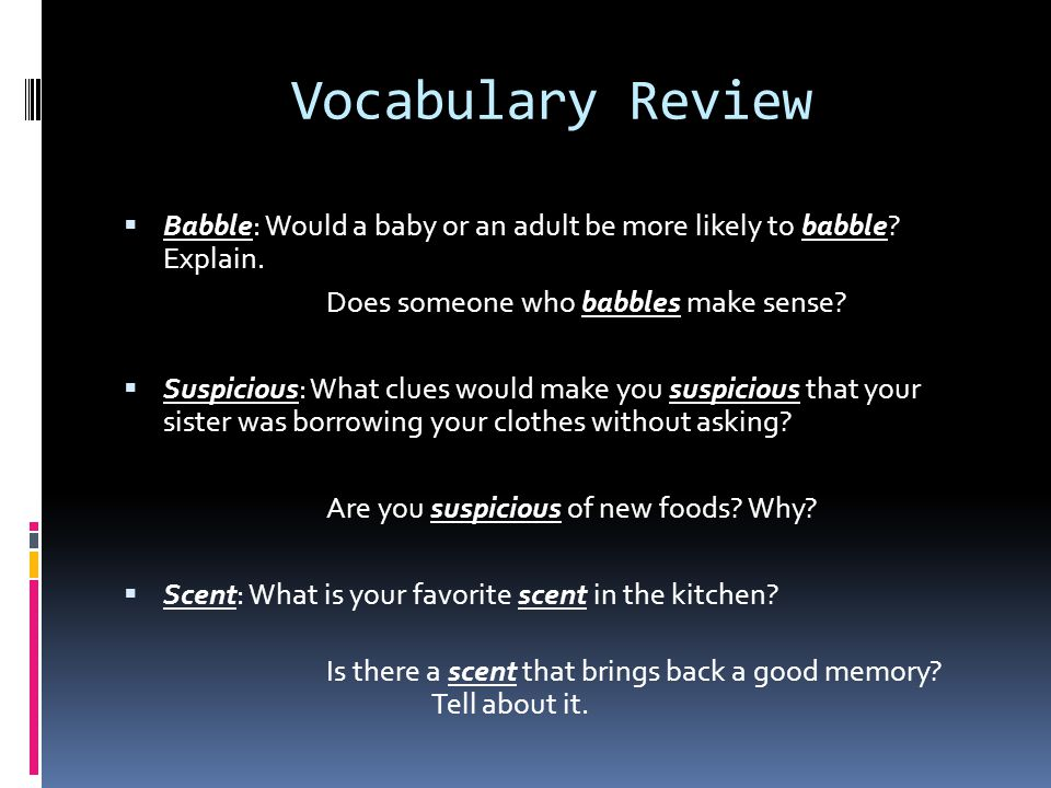 Vocabulary Review  Babble: Would a baby or an adult be more likely to babble.