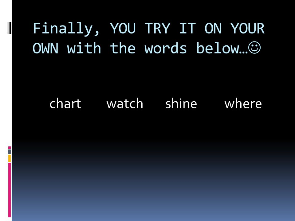 Finally, YOU TRY IT ON YOUR OWN with the words below… chart watchshinewhere